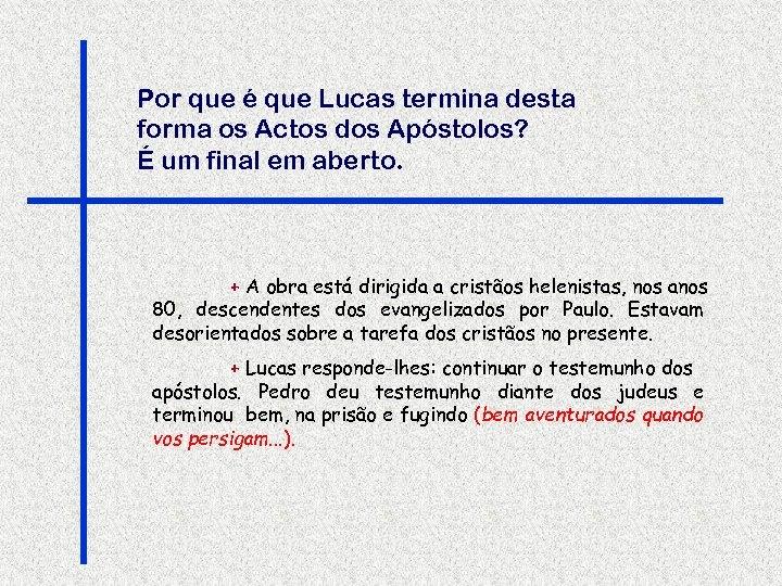 Por que é que Lucas termina desta forma os Actos dos Apóstolos? É um