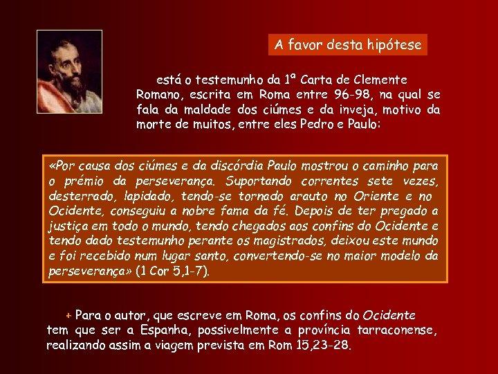 A favor desta hipótese está o testemunho da 1ª Carta de Clemente Romano, escrita