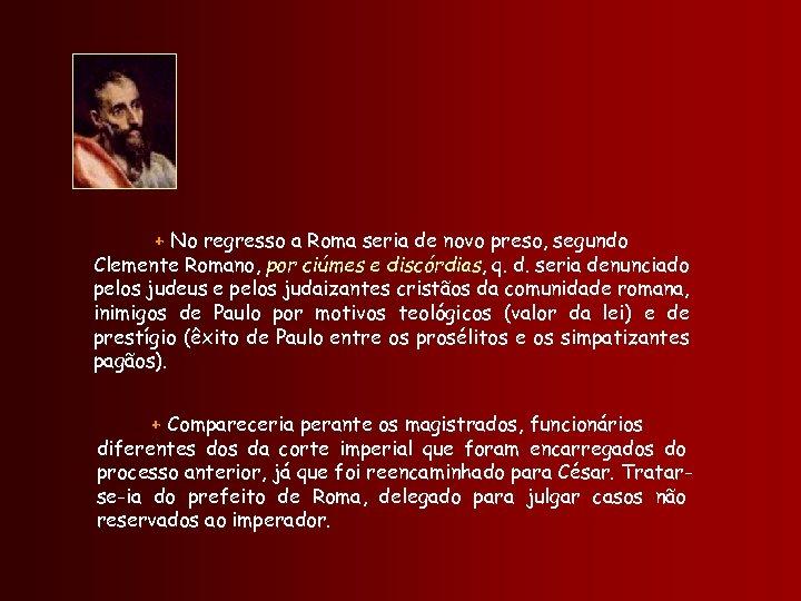 + No regresso a Roma seria de novo preso, segundo Clemente Romano, por ciúmes