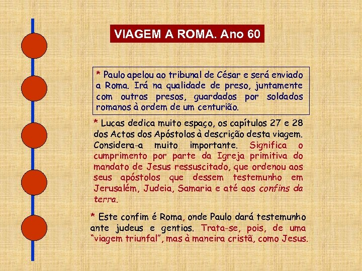 VIAGEM A ROMA. Ano 60 * Paulo apelou ao tribunal de César e será