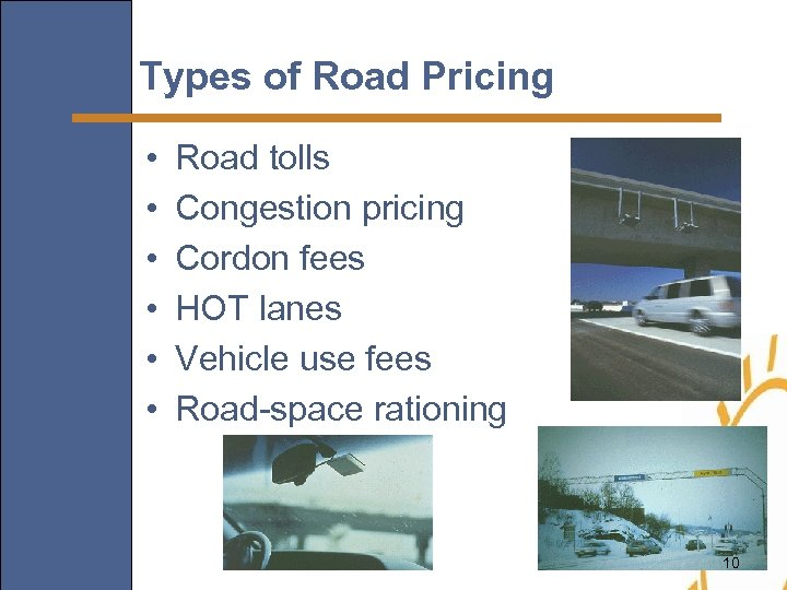 Types of Road Pricing • • • Road tolls Congestion pricing Cordon fees HOT