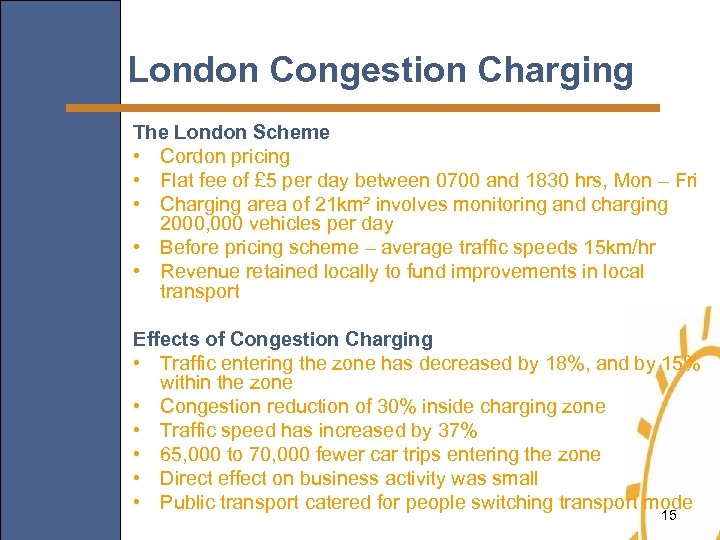 London Congestion Charging The London Scheme • Cordon pricing • Flat fee of £