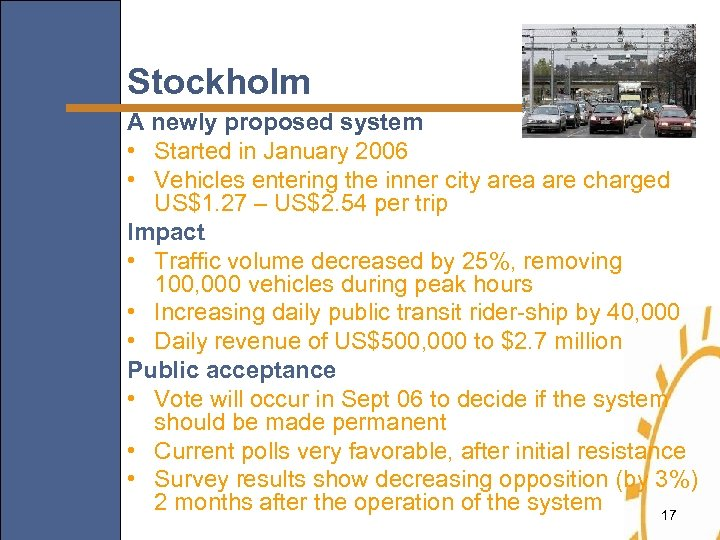 Stockholm A newly proposed system • Started in January 2006 • Vehicles entering the