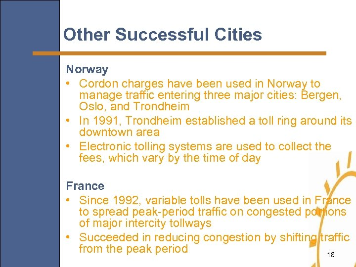 Other Successful Cities Norway • Cordon charges have been used in Norway to manage