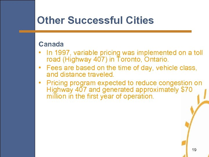 Other Successful Cities Canada • In 1997, variable pricing was implemented on a toll