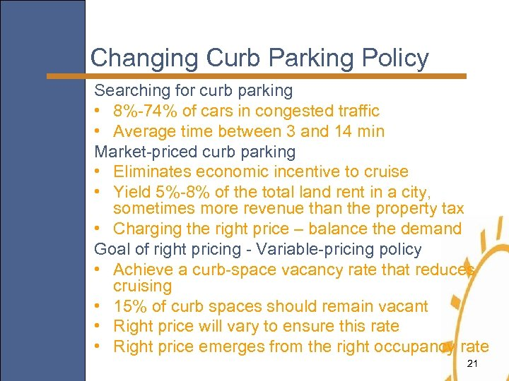 Changing Curb Parking Policy Searching for curb parking • 8%-74% of cars in congested