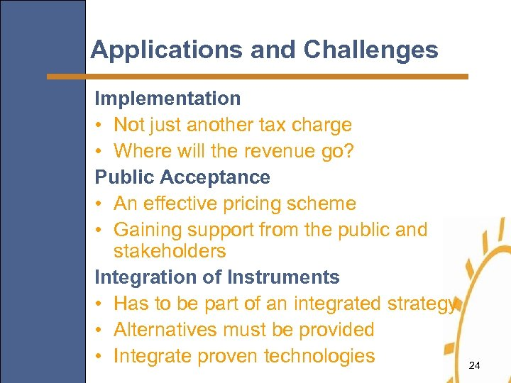 Applications and Challenges Implementation • Not just another tax charge • Where will the