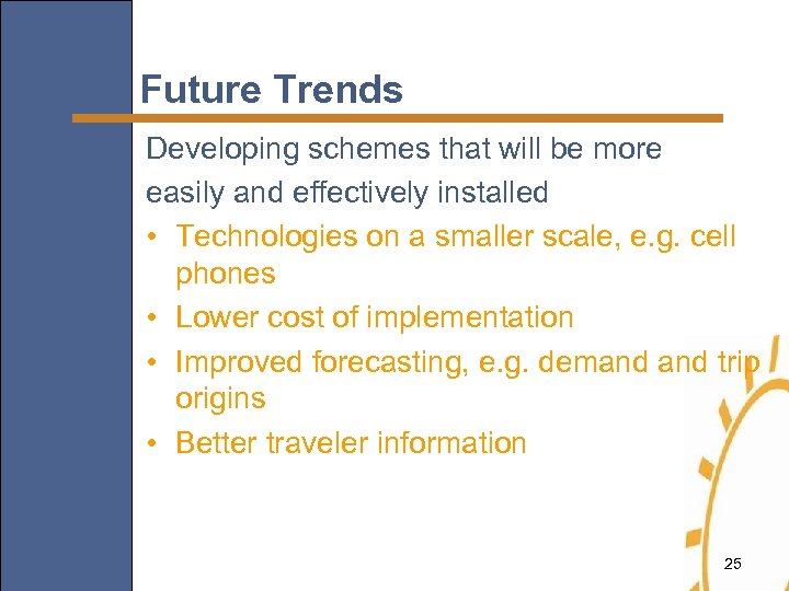 Future Trends Developing schemes that will be more easily and effectively installed • Technologies