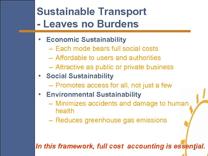 Sustainable Transport - Leaves no Burdens • Economic Sustainability – Each mode bears full