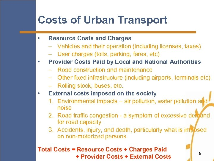Costs of Urban Transport • • • Resource Costs and Charges – Vehicles and