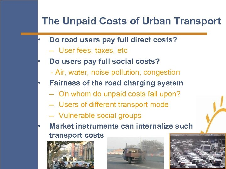 The Unpaid Costs of Urban Transport • • Do road users pay full direct