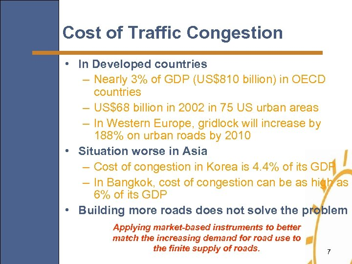 Cost of Traffic Congestion • In Developed countries – Nearly 3% of GDP (US$810