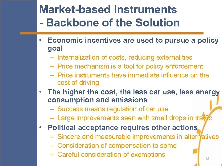 Market-based Instruments - Backbone of the Solution • Economic incentives are used to pursue