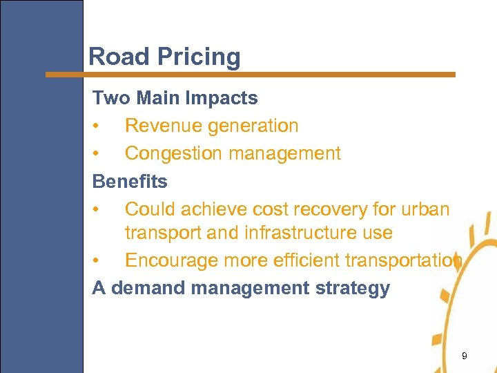 Road Pricing Two Main Impacts • Revenue generation • Congestion management Benefits • Could