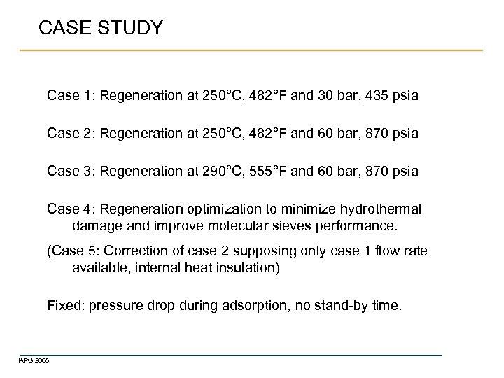 CASE STUDY Case 1: Regeneration at 250°C, 482°F and 30 bar, 435 psia Case