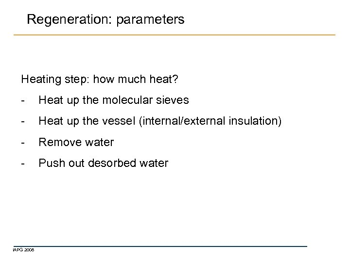 Regeneration: parameters Heating step: how much heat? - Heat up the molecular sieves -