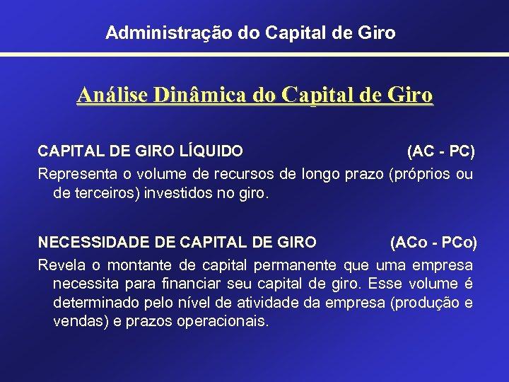 Administração do Capital de Giro Análise Dinâmica do Capital de Giro CAPITAL DE GIRO