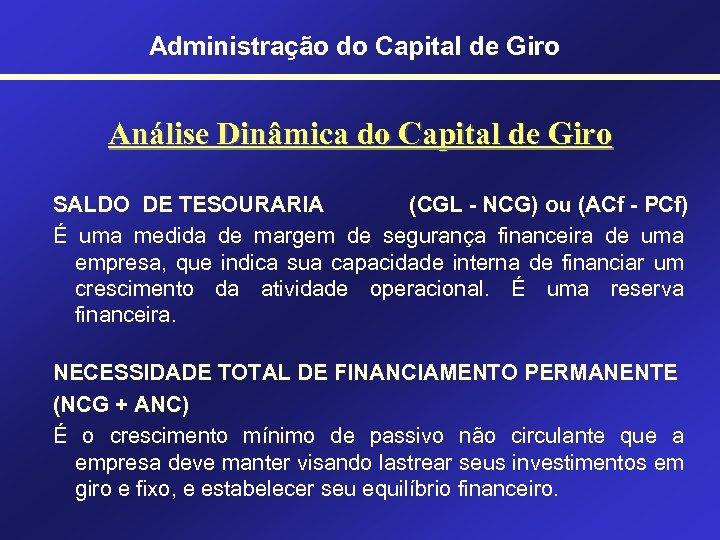 Administração do Capital de Giro Análise Dinâmica do Capital de Giro SALDO DE TESOURARIA