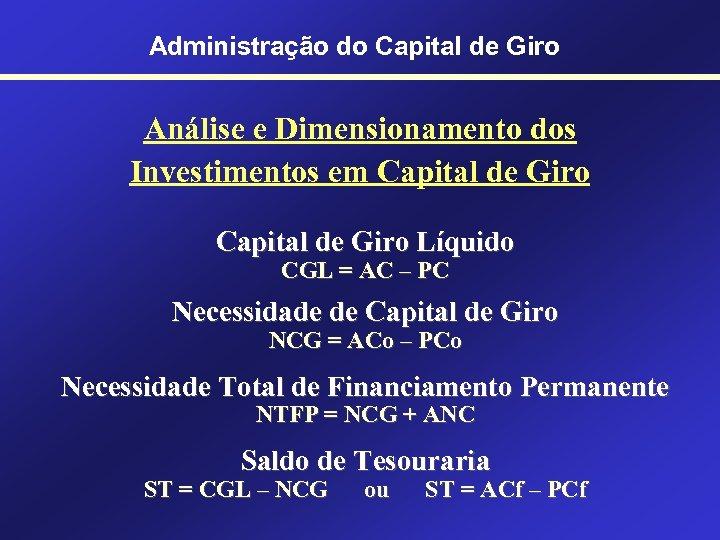 Administração do Capital de Giro Análise e Dimensionamento dos Investimentos em Capital de Giro