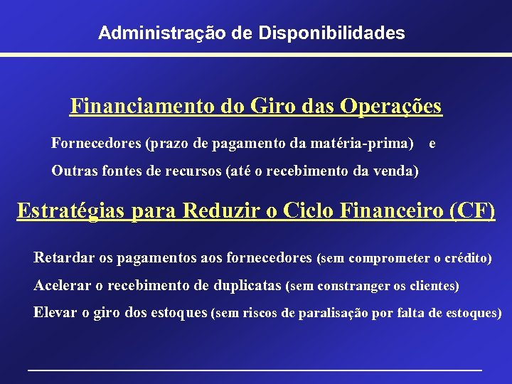 Administração de Disponibilidades Financiamento do Giro das Operações Fornecedores (prazo de pagamento da matéria-prima)