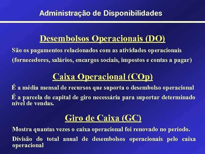 Administração de Disponibilidades Desembolsos Operacionais (DO) São os pagamentos relacionados com as atividades operacionais