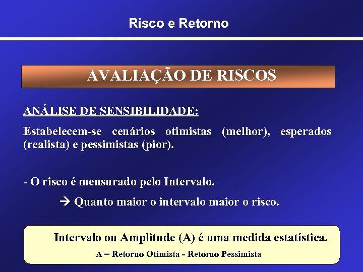 Risco e Retorno AVALIAÇÃO DE RISCOS ANÁLISE DE SENSIBILIDADE: Estabelecem-se cenários otimistas (melhor), esperados