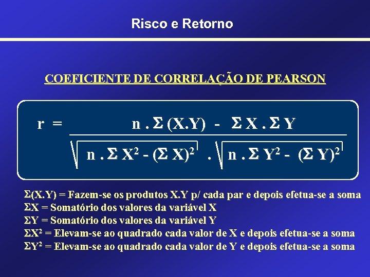 Risco e Retorno COEFICIENTE DE CORRELAÇÃO DE PEARSON r = n. (X. Y) -