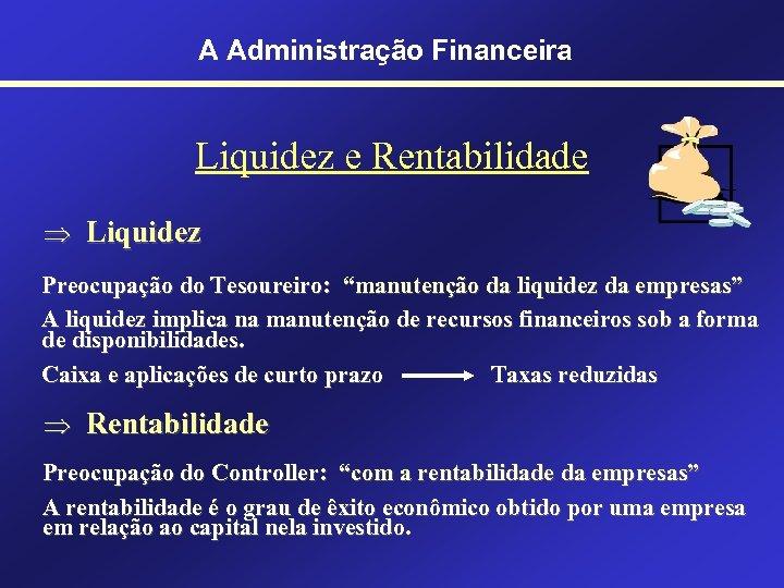 """A Administração Financeira Liquidez e Rentabilidade Þ Liquidez Preocupação do Tesoureiro: """"manutenção da liquidez"""