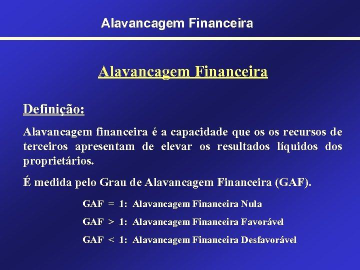 Alavancagem Financeira Definição: Alavancagem financeira é a capacidade que os os recursos de terceiros