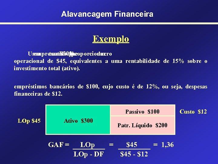 Alavancagem Financeira Exemplo Uma tem $300, empresa de que um ativo lhe proporciona um