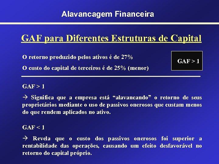 Alavancagem Financeira GAF para Diferentes Estruturas de Capital O retorno produzido pelos ativos é