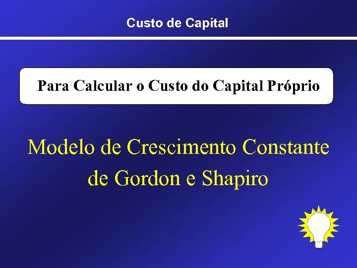 Custo de Capital Para Calcular o Custo do Capital Próprio Modelo de Crescimento Constante