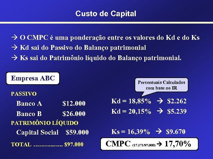 Custo de Capital O CMPC é uma ponderação entre os valores do Kd e