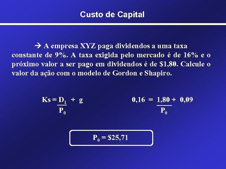 Custo de Capital A empresa XYZ paga dividendos a uma taxa constante de 9%.
