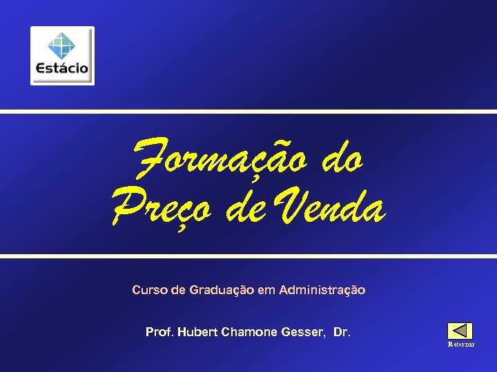 Formação do Preço de Venda Curso de Graduação em Administração Prof. Hubert Chamone Gesser,