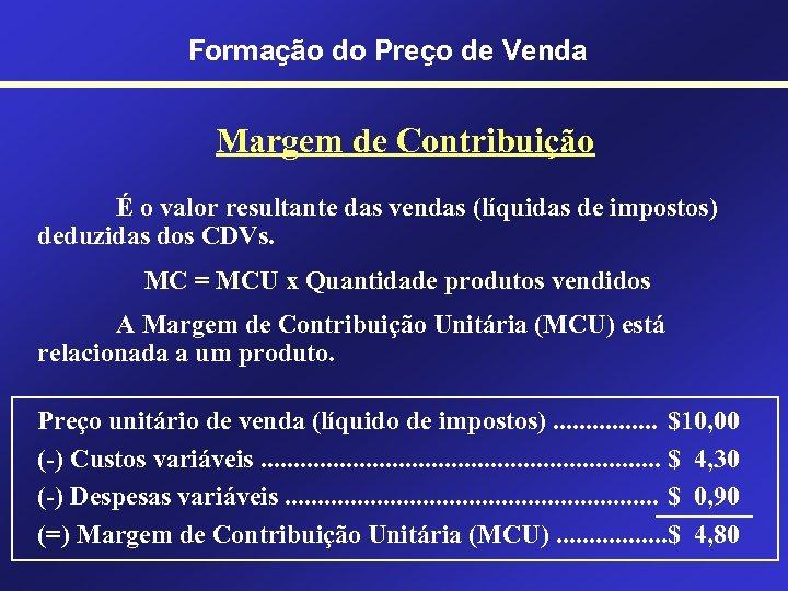 Formação do Preço de Venda Margem de Contribuição É o valor resultante das vendas