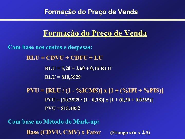 Formação do Preço de Venda Com base nos custos e despesas: RLU = CDVU