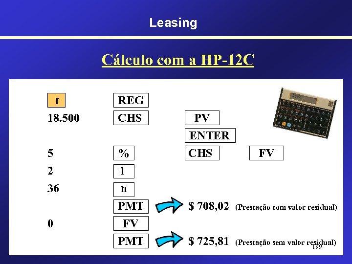 Leasing Cálculo com a HP-12 C 18. 500 REG CHS 5 2 36 %