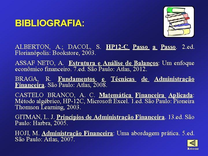 BIBLIOGRAFIA: ALBERTON, A. ; DACOL, S. HP 12 -C Passo a Passo. 2. ed.