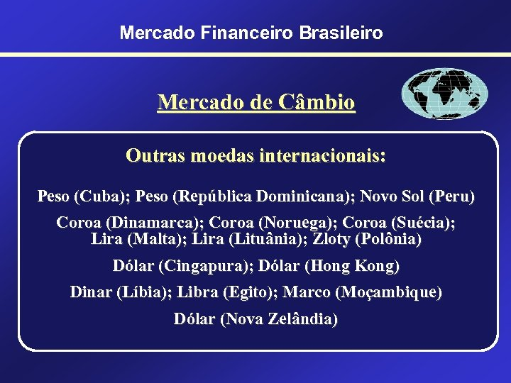 Mercado Financeiro Brasileiro Mercado de Câmbio Outras moedas internacionais: Peso (Cuba); Peso (República Dominicana);