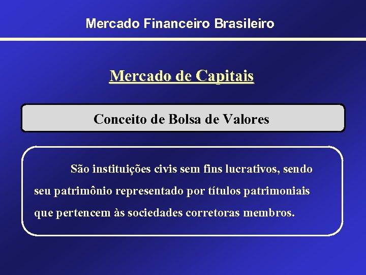 Mercado Financeiro Brasileiro Mercado de Capitais Conceito de Bolsa de Valores São instituições civis
