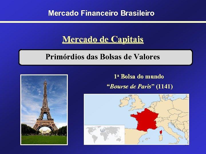 Mercado Financeiro Brasileiro Mercado de Capitais Primórdios das Bolsas de Valores 1 a Bolsa