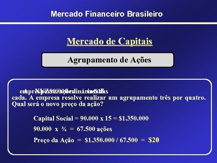 Mercado Financeiro Brasileiro Mercado de Capitais Agrupamento de Ações empresa 90. 000 A XYZ