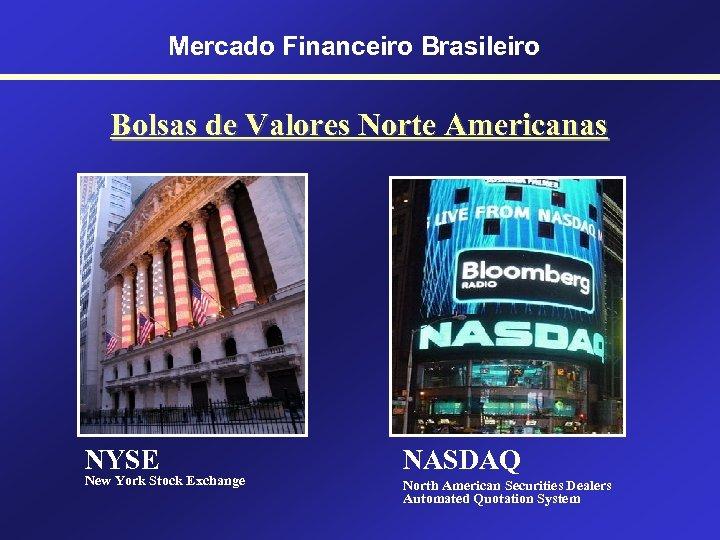 Mercado Financeiro Brasileiro Bolsas de Valores Norte Americanas NYSE New York Stock Exchange NASDAQ