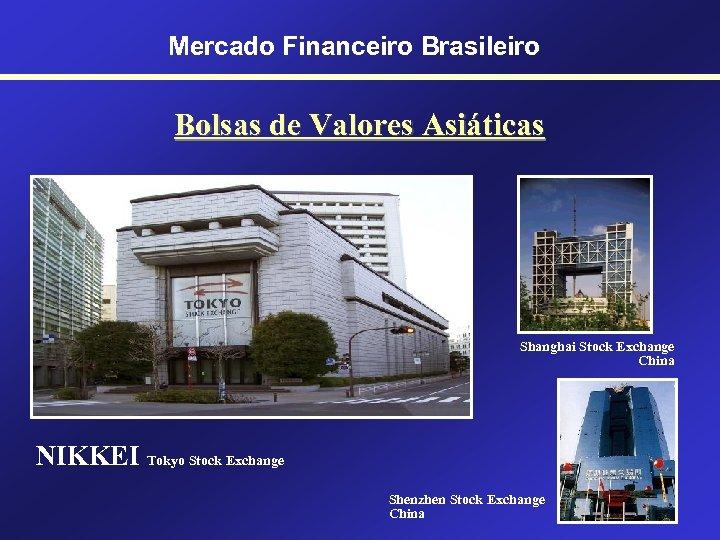 Mercado Financeiro Brasileiro Bolsas de Valores Asiáticas Shanghai Stock Exchange China NIKKEI Tokyo Stock