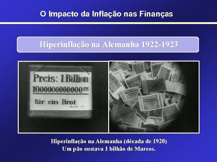 O Impacto da Inflação nas Finanças Hiperinflação na Alemanha 1922 -1923 Hiperinflação na Alemanha
