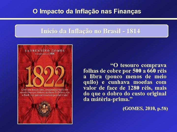 """O Impacto da Inflação nas Finanças Início da Inflação no Brasil - 1814 """"O"""