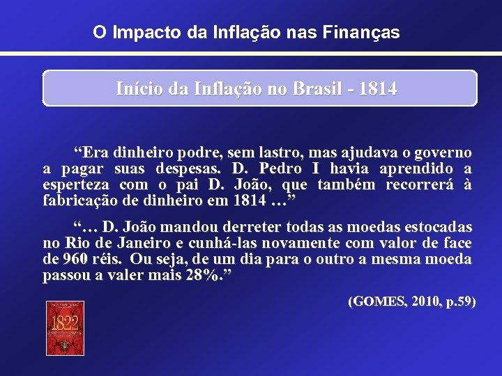 """O Impacto da Inflação nas Finanças Início da Inflação no Brasil - 1814 """"Era"""