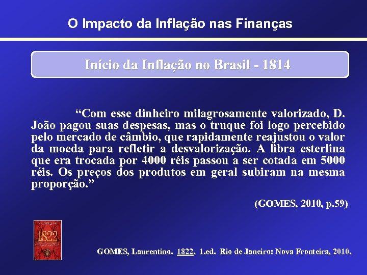 """O Impacto da Inflação nas Finanças Início da Inflação no Brasil - 1814 """"Com"""