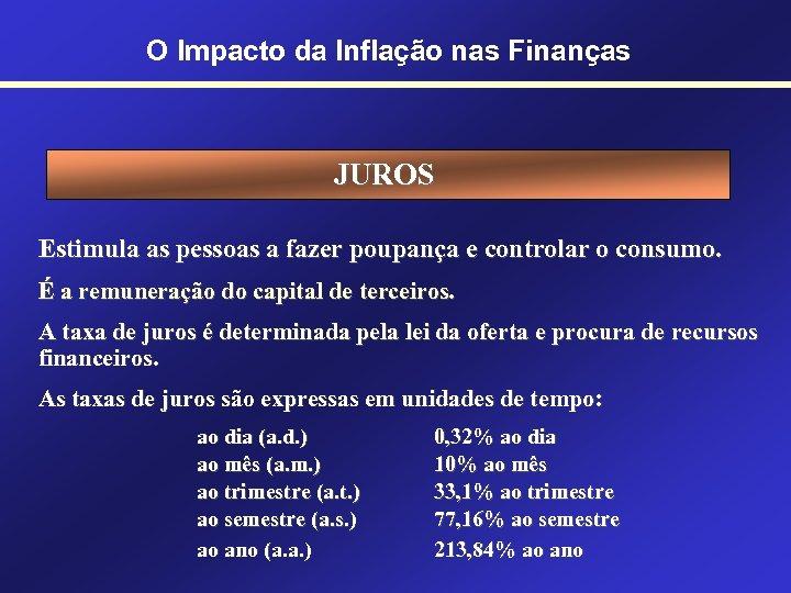O Impacto da Inflação nas Finanças JUROS Estimula as pessoas a fazer poupança e